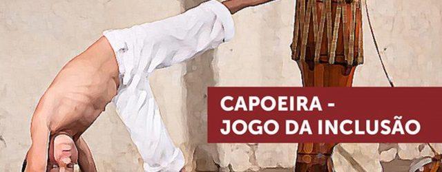 Capoeira – Jogo da Inclusão